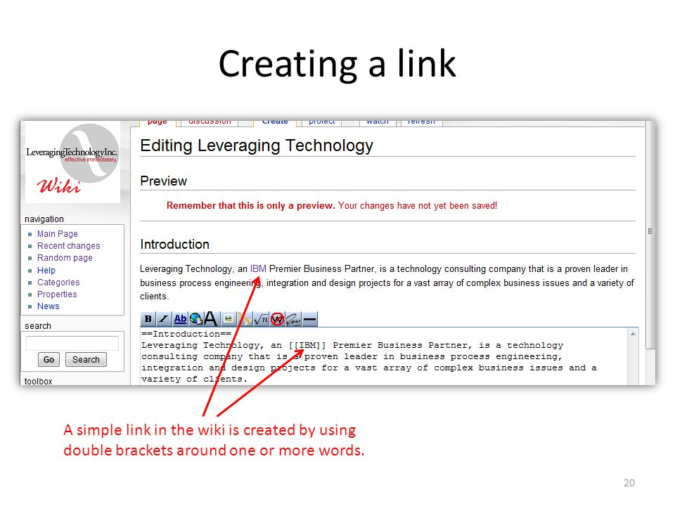 Creating a link A simple link in the wiki is created by using double brackets around one or more words. 20
