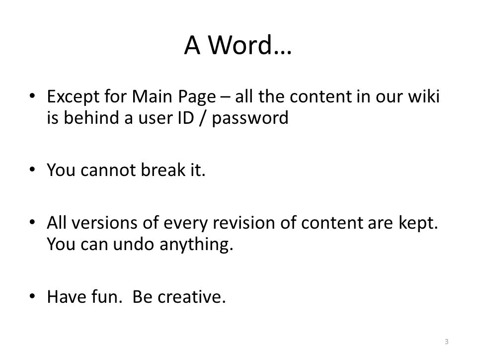 A Word… Except for Main Page – all the content in our wiki is behind a user ID / password You cannot break it.