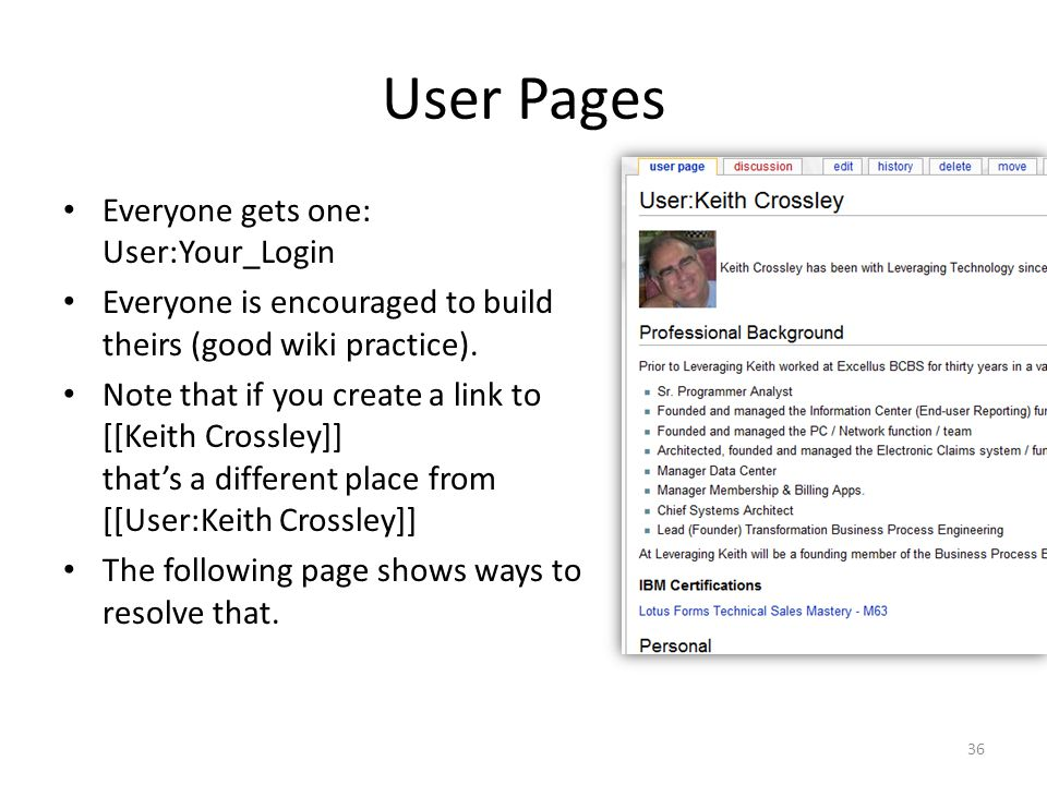 User Pages Everyone gets one: User:Your_Login Everyone is encouraged to build theirs (good wiki practice).