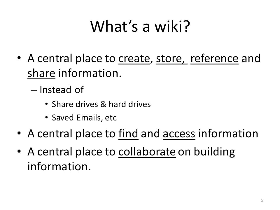 A central place to create, store, reference and share information. – Instead of Share drives & hard drives Saved Emails, etc A central place to find a