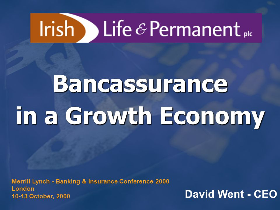 Bancassurance in a Growth Economy David Went - CEO Merrill Lynch - Banking & Insurance Conference 2000 London 10-13 October, 2000