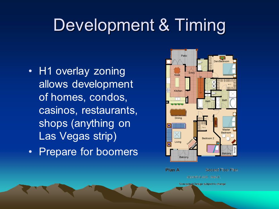 Development & Timing H1 overlay zoning allows development of homes, condos, casinos, restaurants, shops (anything on Las Vegas strip) Prepare for boomers