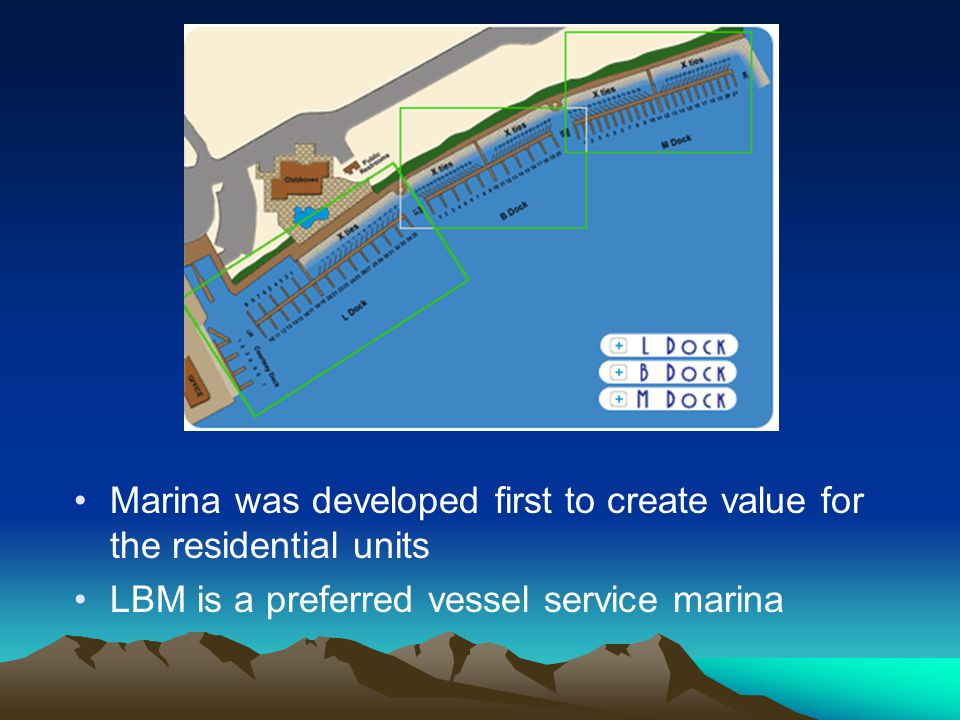 Marina was developed first to create value for the residential units LBM is a preferred vessel service marina
