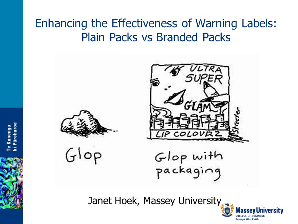 Enhancing the Effectiveness of Warning Labels: Plain Packs vs Branded Packs Janet Hoek, Massey University