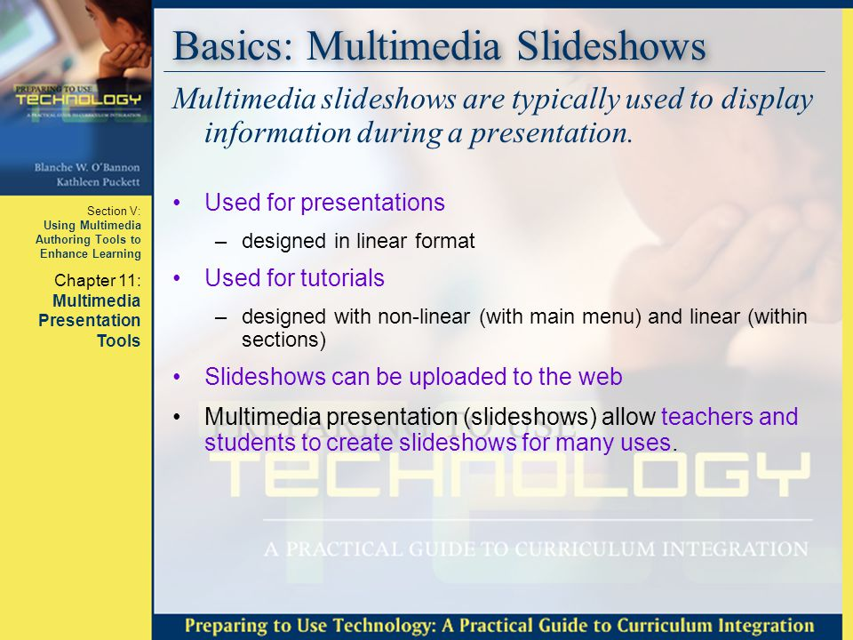 Section V: Using Multimedia Authoring Tools to Enhance Learning Chapter 11: Multimedia Presentation Tools Basics: Multimedia Slideshows Multimedia sli