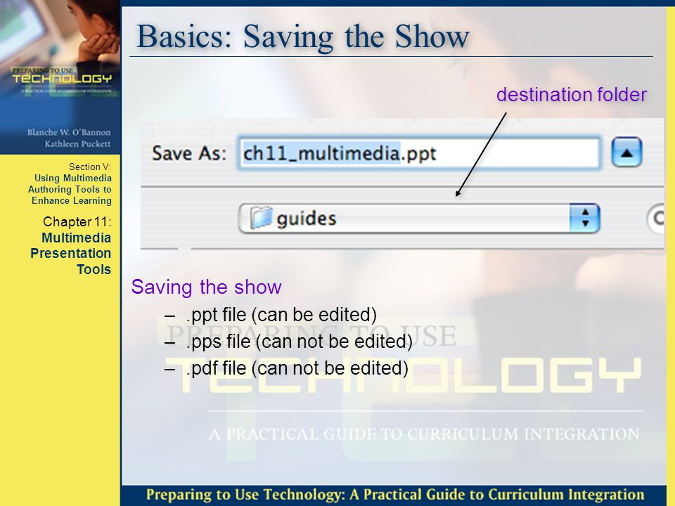 Section V: Using Multimedia Authoring Tools to Enhance Learning Chapter 11: Multimedia Presentation Tools Basics: Saving the Show Saving the show –.pp