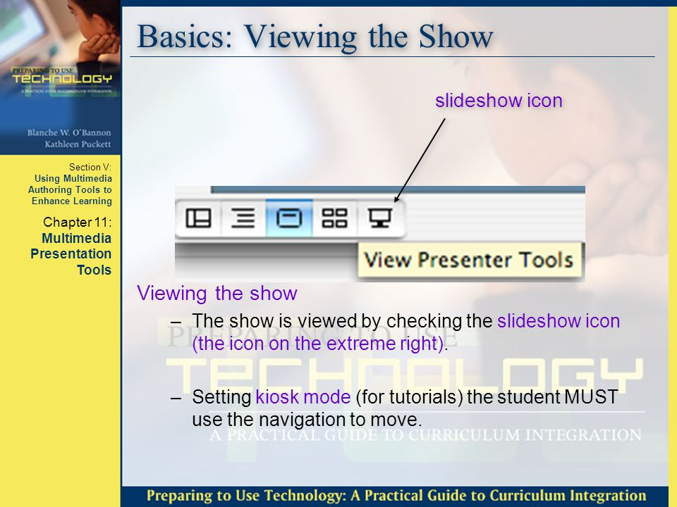 Section V: Using Multimedia Authoring Tools to Enhance Learning Chapter 11: Multimedia Presentation Tools Basics: Viewing the Show Viewing the show –T