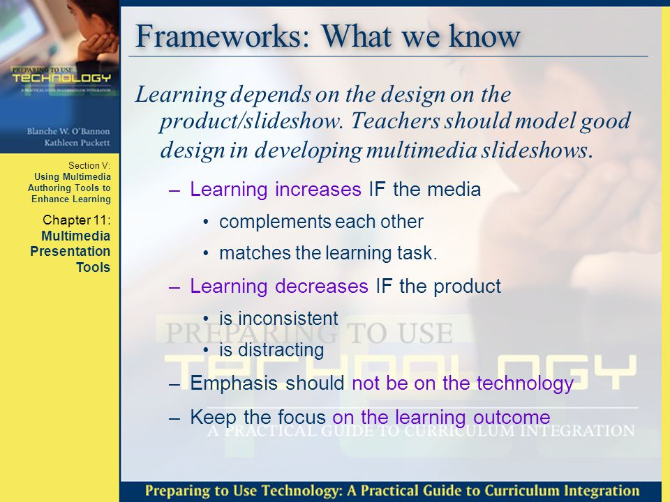 Section V: Using Multimedia Authoring Tools to Enhance Learning Chapter 11: Multimedia Presentation Tools Frameworks: What we know Learning depends on
