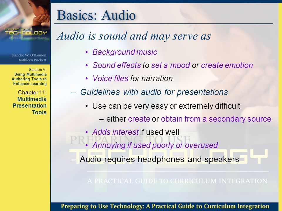 Section V: Using Multimedia Authoring Tools to Enhance Learning Chapter 11: Multimedia Presentation Tools Basics: Audio Audio is sound and may serve a