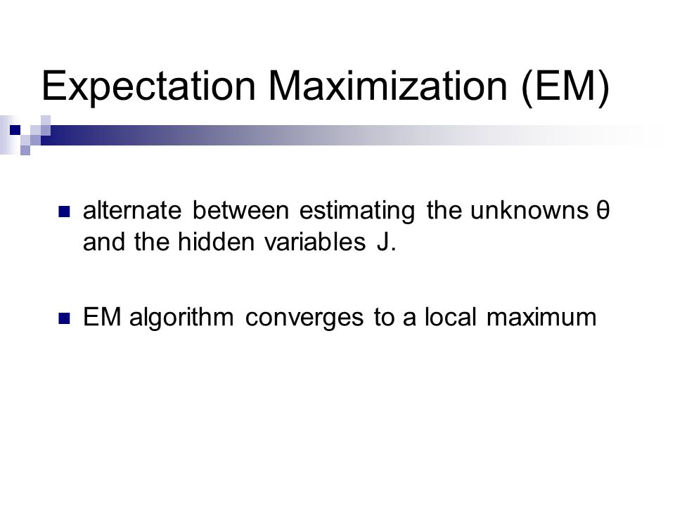 Expectation Maximization (EM) alternate between estimating the unknowns θ and the hidden variables J.