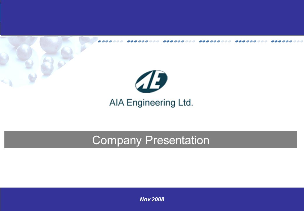 www.aiaengineering.com 0 Nov 2008 Company Presentation