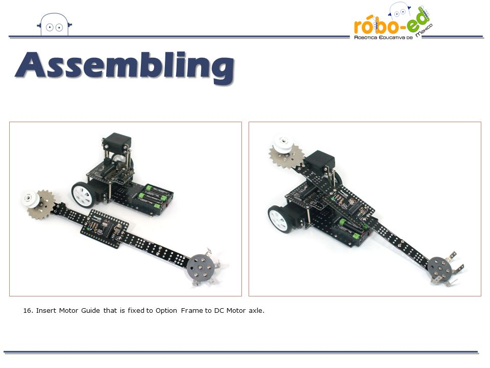 Assembling 16. Insert Motor Guide that is fixed to Option Frame to DC Motor axle.
