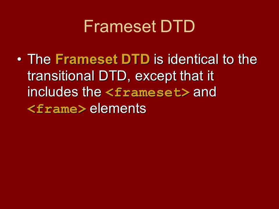 Frameset DTD The Frameset DTD is identical to the transitional DTD, except that it includes the and elementsThe Frameset DTD is identical to the transitional DTD, except that it includes the and elements