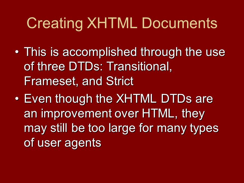 This is accomplished through the use of three DTDs: Transitional, Frameset, and StrictThis is accomplished through the use of three DTDs: Transitional