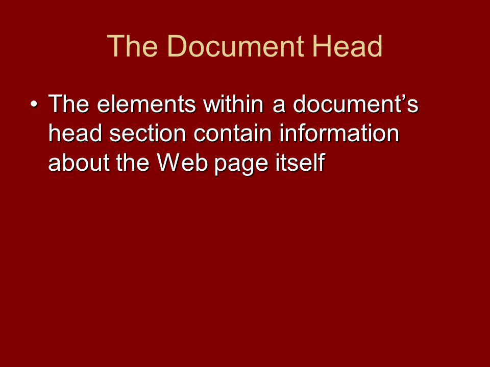The Document Head The elements within a document's head section contain information about the Web page itselfThe elements within a document's head sec