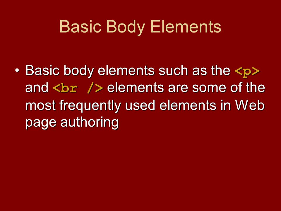 Basic Body Elements Basic body elements such as the and elements are some of the most frequently used elements in Web page authoringBasic body elements such as the and elements are some of the most frequently used elements in Web page authoring