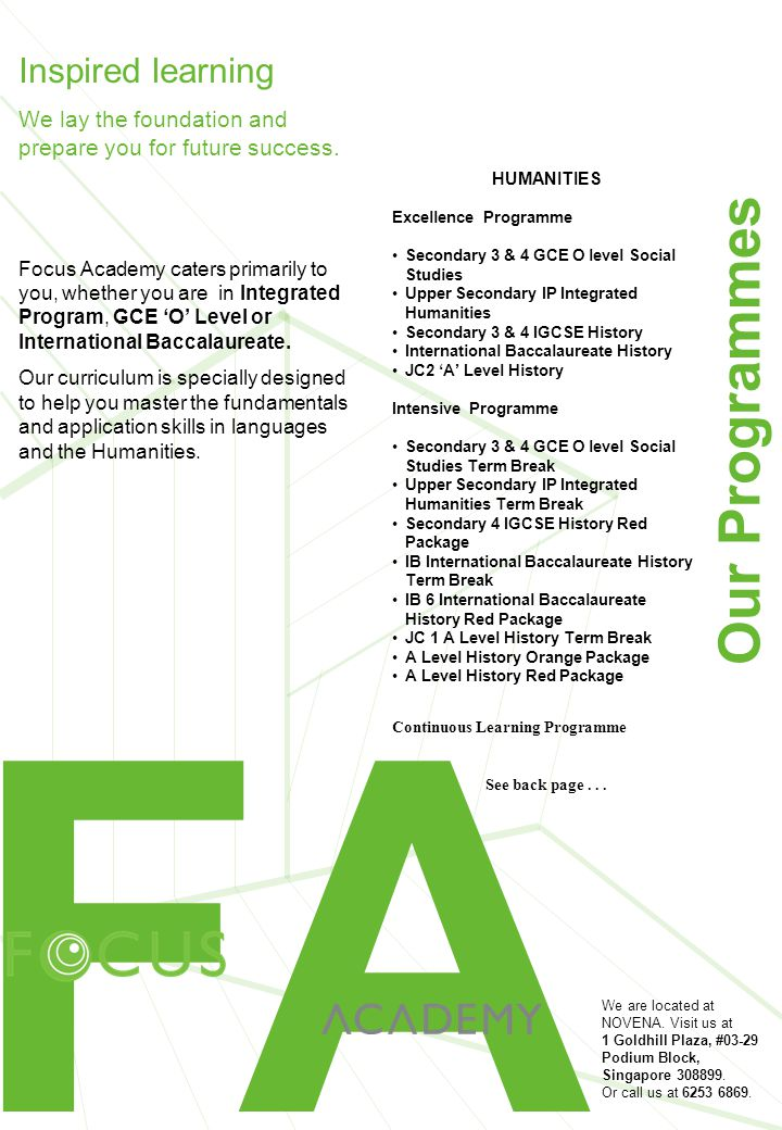 FA Inspired learning We lay the foundation and prepare you for future success. Focus Academy caters primarily to you, whether you are in Integrated Pr