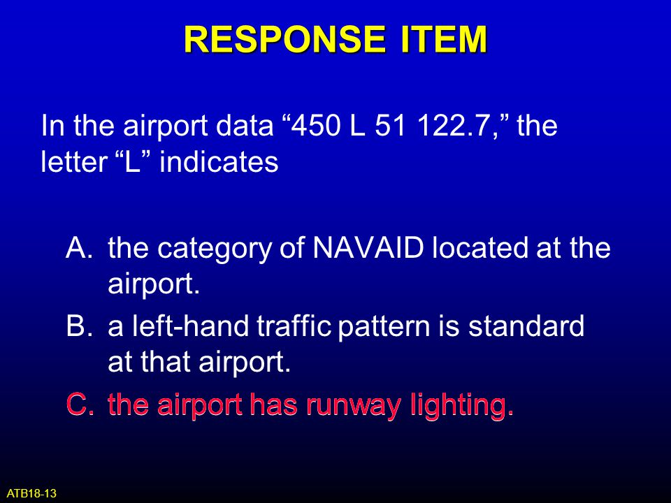 """RESPONSE ITEM In the airport data """"450 L 51 122.7,"""" the letter """"L"""" indicates A.the category of NAVAID located at the airport. B.a left-hand traffic pa"""