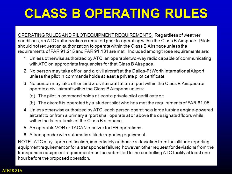 CLASS B OPERATING RULES OPERATING RULES AND PILOT/EQUIPMENT REQUIREMENTS. Regardless of weather conditions, an ATC authorization is required prior to