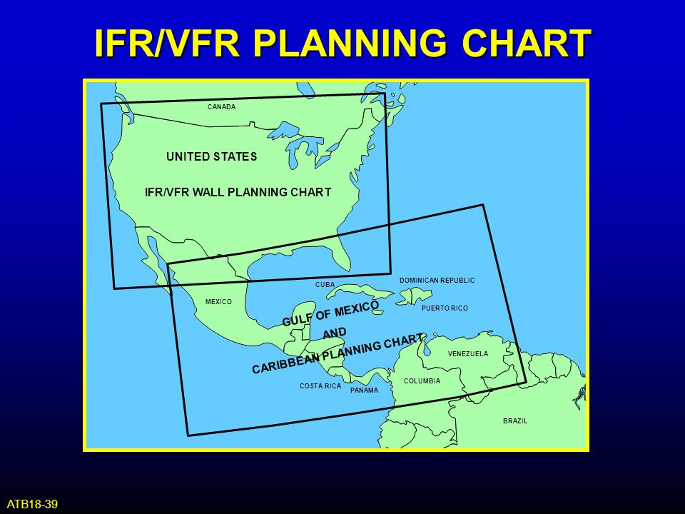 IFR/VFR PLANNING CHART IFR/VFR WALL PLANNING CHART UNITED STATES GULF OF MEXICO AND CARIBBEAN PLANNING CHART CANADA MEXICO COLUMBIA VENEZUELA CUBA DOM