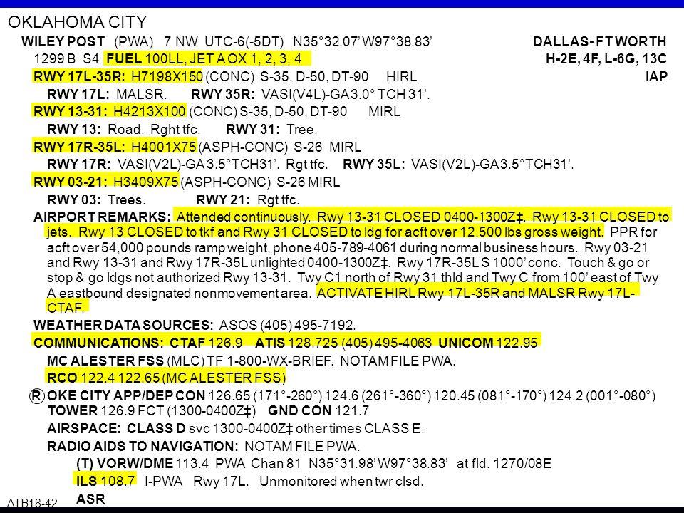 R ATB18-42 OKLAHOMA CITY WILEY POST (PWA) 7 NW UTC-6(-5DT) N35°32.07' W97°38.83' DALLAS- FT WORTH 1299 B S4 FUEL 100LL, JET A OX 1, 2, 3, 4 H-2E, 4F,