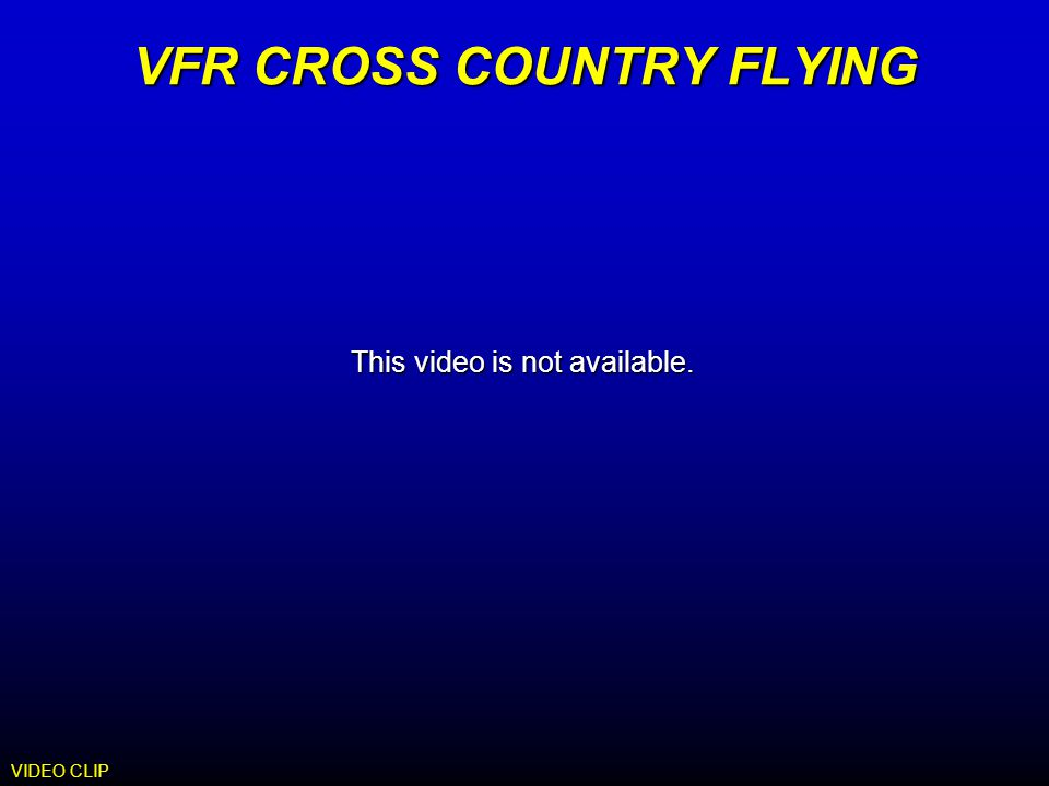 VFR CROSS COUNTRY FLYING VIDEO CLIP This video is not available.