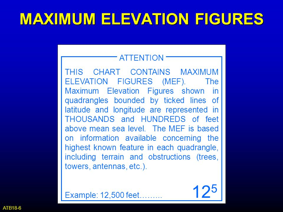 MAXIMUM ELEVATION FIGURES ATTENTION THIS CHART CONTAINS MAXIMUM ELEVATION FIGURES (MEF). The Maximum Elevation Figures shown in quadrangles bounded by