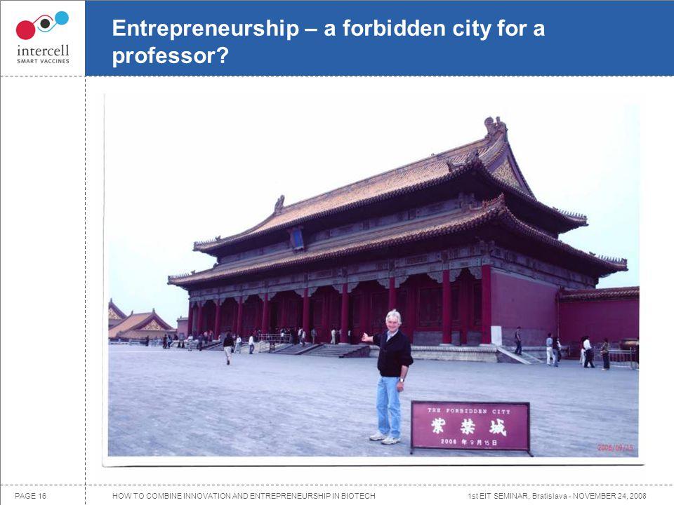 1st EIT SEMINAR, Bratislava - NOVEMBER 24, 2008PAGE 16 Entrepreneurship – a forbidden city for a professor.