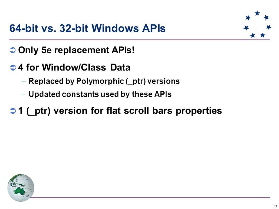 47 64-bit vs. 32-bit Windows APIs  Only 5e replacement APIs.
