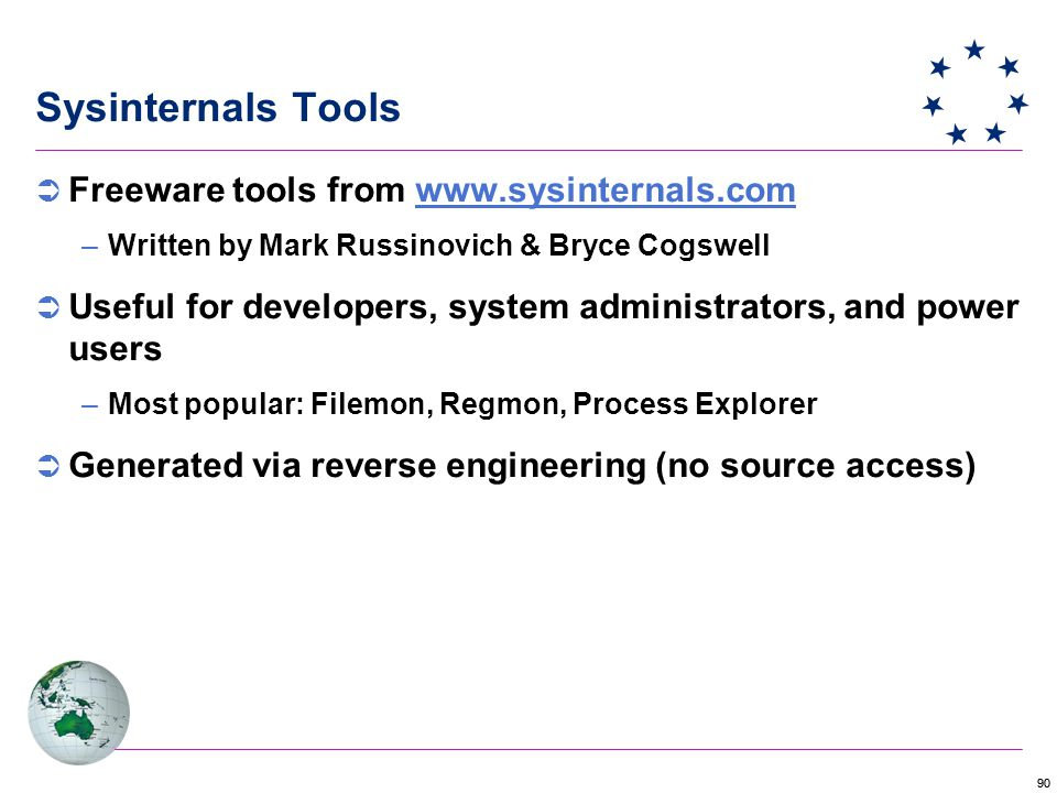 90  Freeware tools from www.sysinternals.comwww.sysinternals.com –Written by Mark Russinovich & Bryce Cogswell  Useful for developers, system administrators, and power users –Most popular: Filemon, Regmon, Process Explorer  Generated via reverse engineering (no source access) Sysinternals Tools