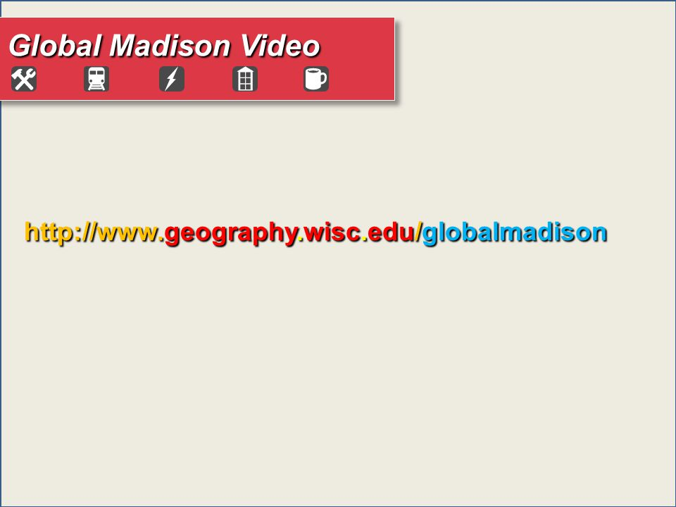 Global Madison Video http://www.geography.wisc.edu/globalmadison