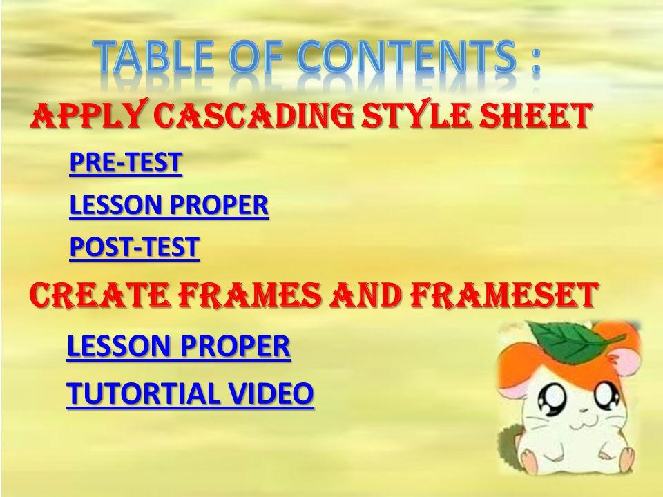 APPLY CASCADING STYLE SHEET PRE-TEST PRE-TESTPRE-TEST LESSON PROPER LESSON PROPERLESSON PROPERLESSON PROPER POST-TEST POST-TESTPOST-TEST CREATE FRAMES