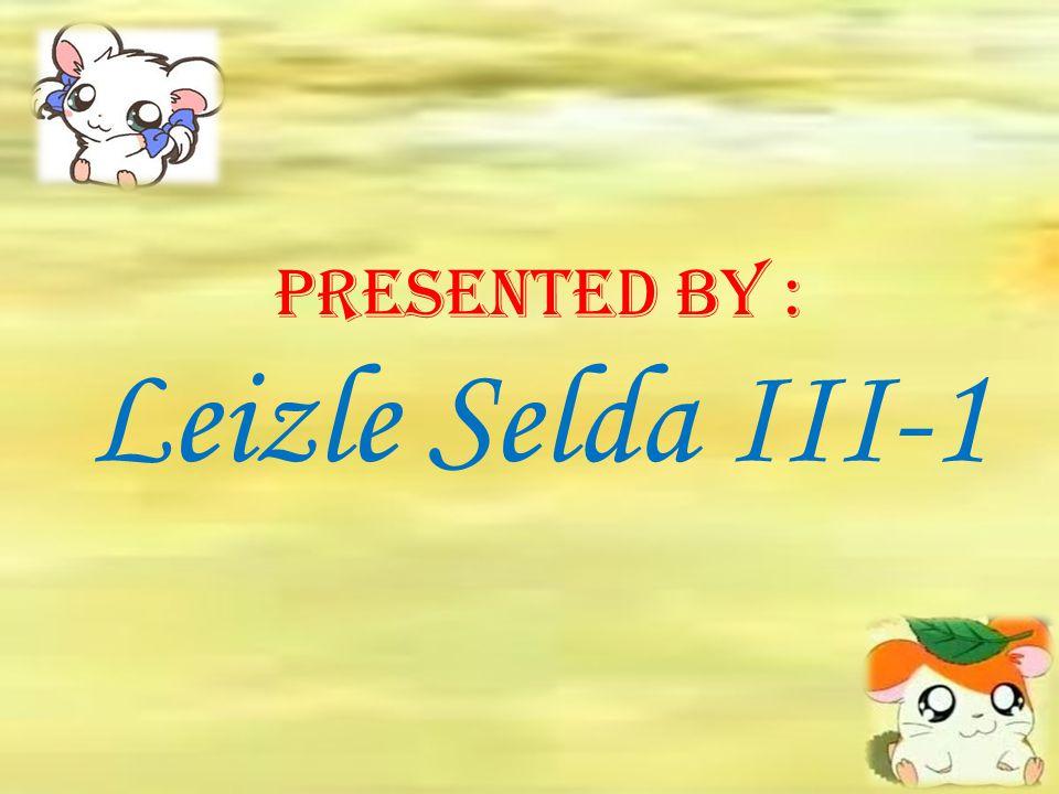 Presented by : Leizle Selda III-1