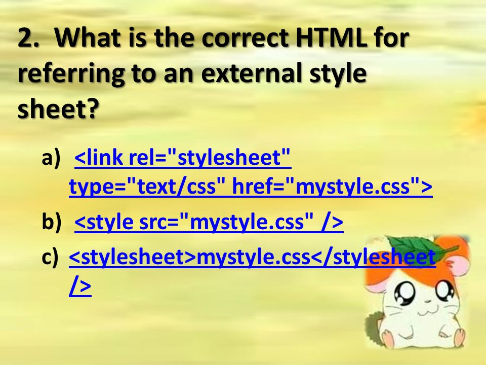 2. What is the correct HTML for referring to an external style sheet? a) <link rel=