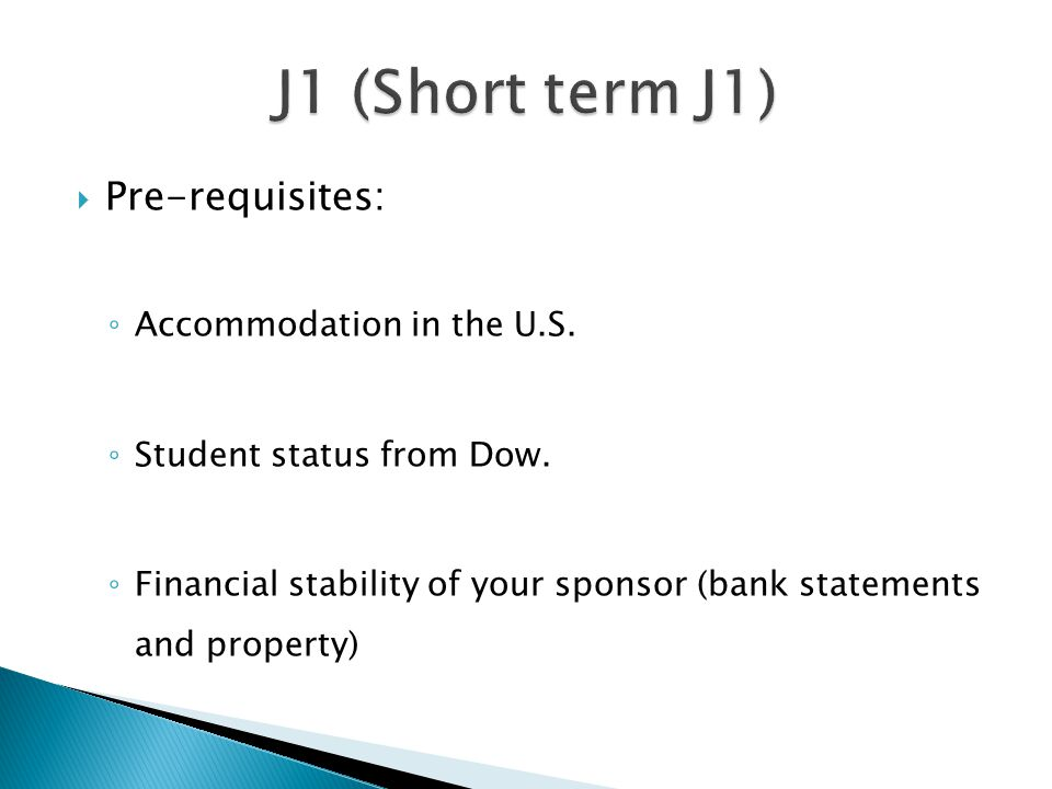 Pre-requisites: ◦ Accommodation in the U.S. ◦ Student status from Dow. ◦ Financial stability of your sponsor (bank statements and property)