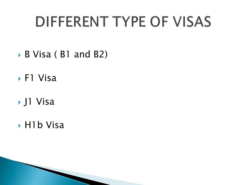  B Visa ( B1 and B2)  F1 Visa  J1 Visa  H1b Visa