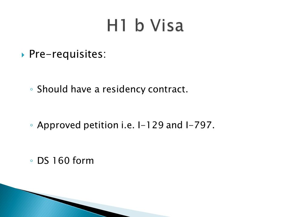  Pre-requisites: ◦ Should have a residency contract. ◦ Approved petition i.e. I-129 and I-797. ◦ DS 160 form