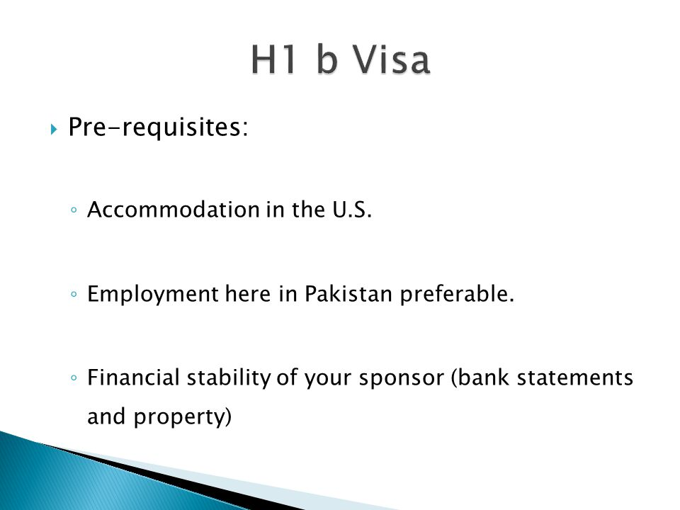  Pre-requisites: ◦ Accommodation in the U.S. ◦ Employment here in Pakistan preferable. ◦ Financial stability of your sponsor (bank statements and pro