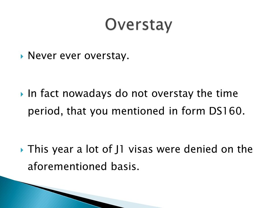  Never ever overstay.  In fact nowadays do not overstay the time period, that you mentioned in form DS160.  This year a lot of J1 visas were denied