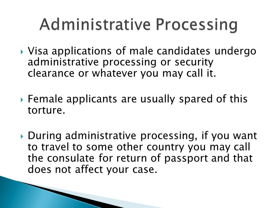  Visa applications of male candidates undergo administrative processing or security clearance or whatever you may call it.  Female applicants are us