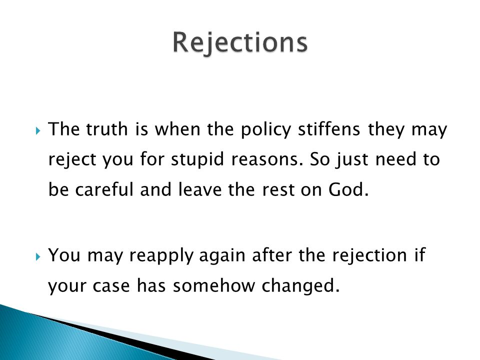  The truth is when the policy stiffens they may reject you for stupid reasons. So just need to be careful and leave the rest on God.  You may reappl