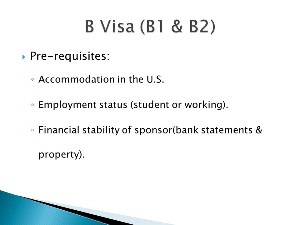  Pre-requisites: ◦ Accommodation in the U.S. ◦ Employment status (student or working). ◦ Financial stability of sponsor(bank statements & property).