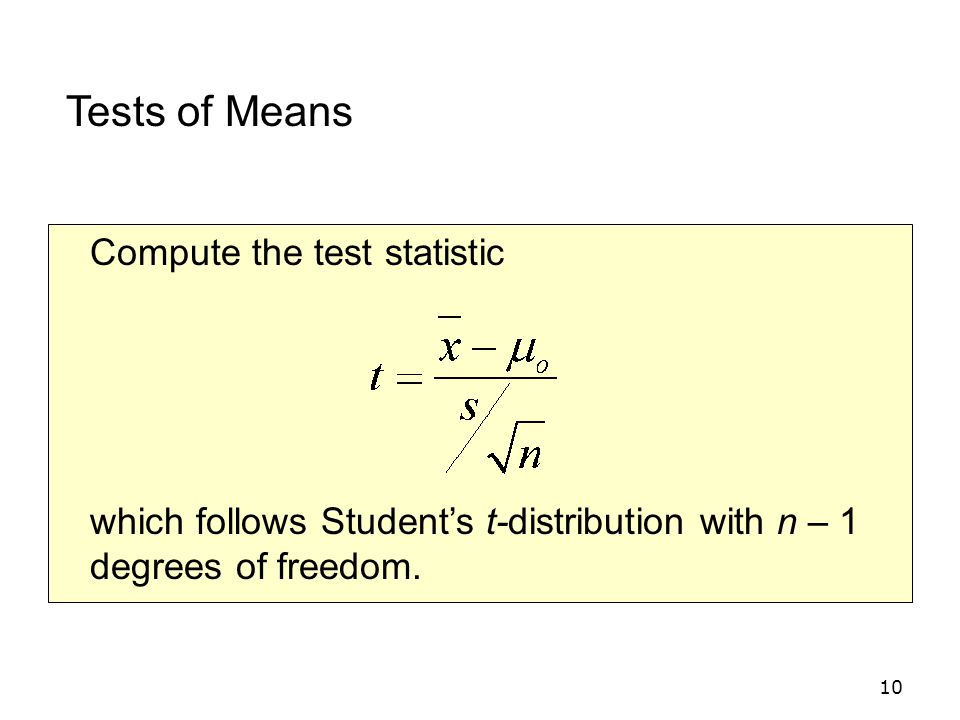 10 Compute the test statistic which follows Student's t-distribution with n – 1 degrees of freedom.
