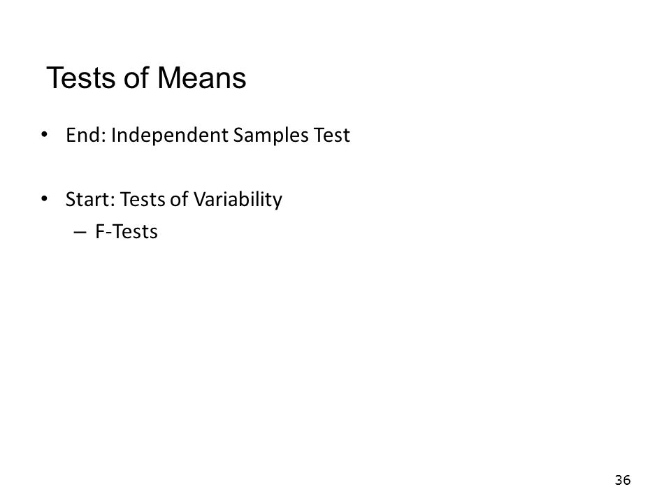 End: Independent Samples Test Start: Tests of Variability – F-Tests 36 Tests of Means