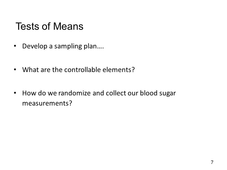 Suppose we collect A1c data on 20 diabetic patients in the ICU – Mean 7.5 – Standard deviation 4.0 How do we proceed.