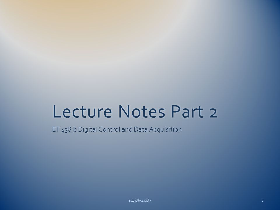 Lecture Notes Part 2Lecture Notes Part 2 ET 438 b Digital Control and Data Acquisition et438b-2.pptx1