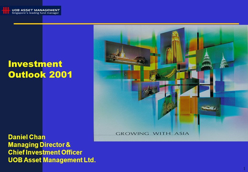 1 Investment Outlook 2001 Daniel Chan Managing Director & Chief Investment Officer UOB Asset Management Ltd.