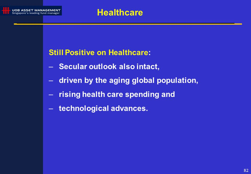 82 Still Positive on Healthcare: –Secular outlook also intact, –driven by the aging global population, –rising health care spending and –technological advances.