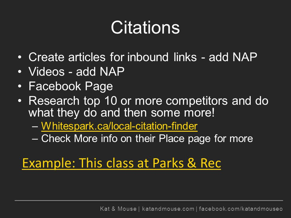Kat & Mouse | katandmouse.com | facebook.com/katandmouseo Citations Create articles for inbound links - add NAP Videos - add NAP Facebook Page Research top 10 or more competitors and do what they do and then some more.