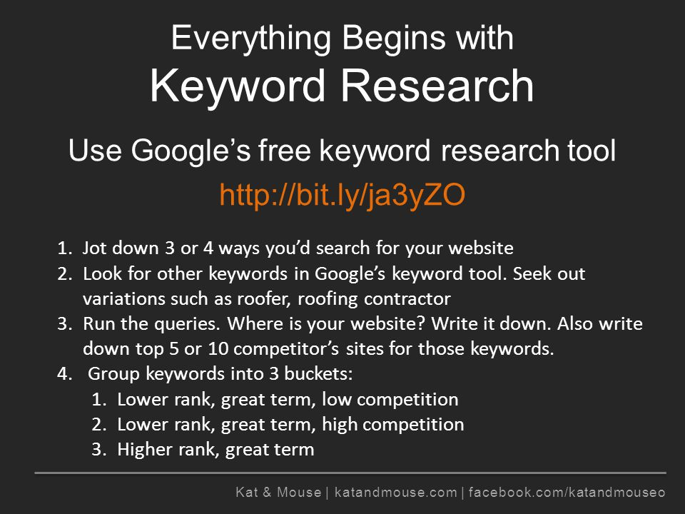 Kat & Mouse | katandmouse.com | facebook.com/katandmouseo Link Building Acquire quality links from quality sites with keywords in anchor text –Give free advice –Blog commenting –Forum commenting –Guest blogging –Write remarkable copy –Infographics –Whitepaper, research –Create something another business in your industry (non-competitor) would value
